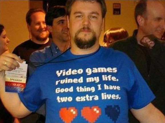 Video games ruined my life. Good thin I have two extra lives.