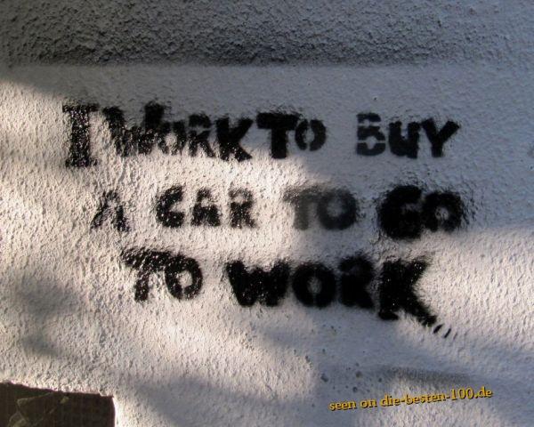 Die besten 100 Bilder in der Kategorie graffiti: i work to buy a car to go to work