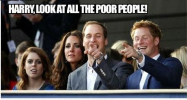 Even princes have Humour. Maybe different to yours, but it is humour. Harry, look at all the poor people. Prince of Wales