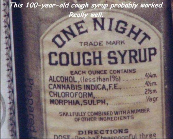 Cough syrup, alcohol, cannabis, chloroform, morphine